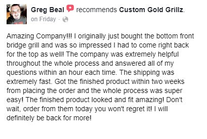 Custom Gold Grillz Facebook Recommendation from Greg Beal