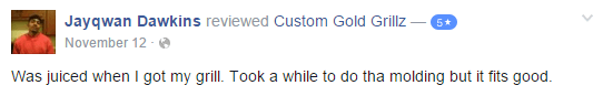 Custom Gold Grillz 5 Star Facebook Review by Jayqwan Dawkins