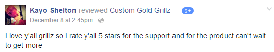 Custom Gold Grillz 5 Star Facebook Review by Kayo Shelton