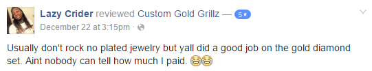 Custom Gold Grillz 5 Star Facebook Review by Lazy Crider
