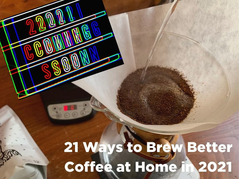 21 Ways to Brew Better Coffee at Home in 2021