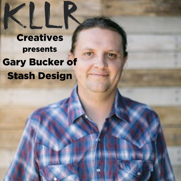 KLLR Creatives Podcast: Gary Buckner - Dream, Build, Repeat