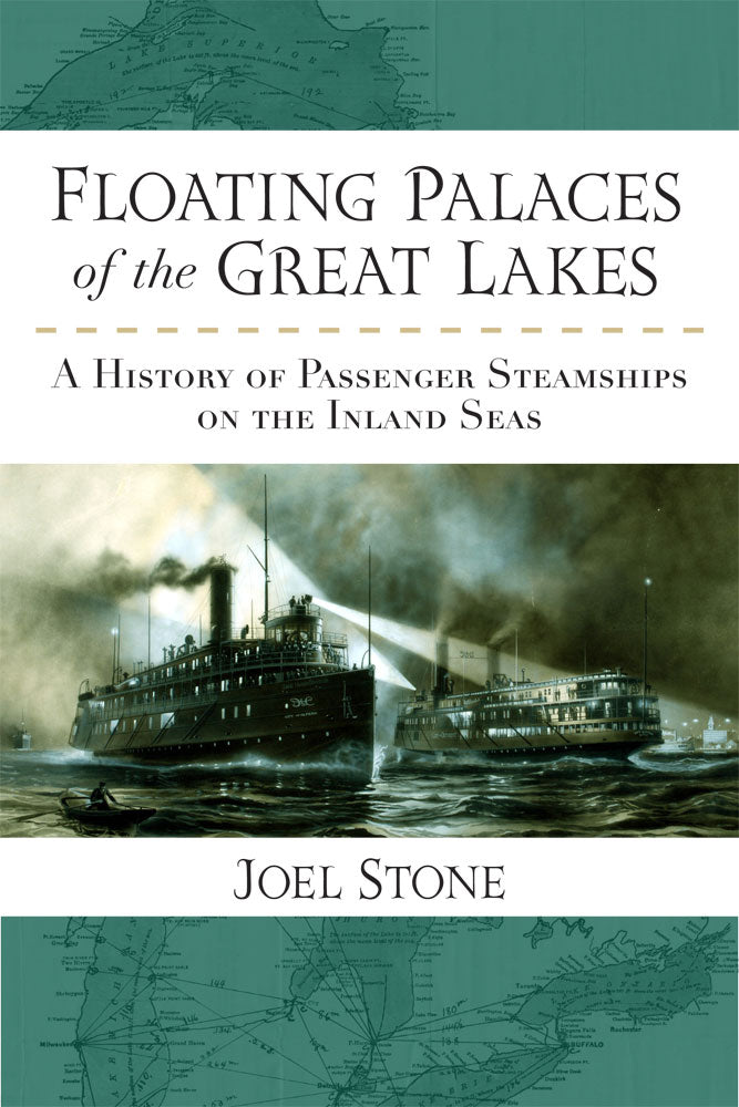 Floating Palaces of the Great Lakes: A History of Passenger Steamships on the Inland Seas