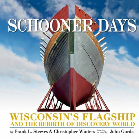 Schooner Days: Wisconsin's Flagship and the Rebirth of Discovery World
