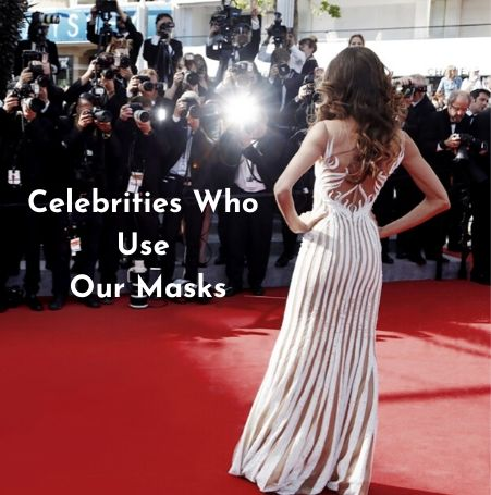 Celebrities Who Use Our Masks