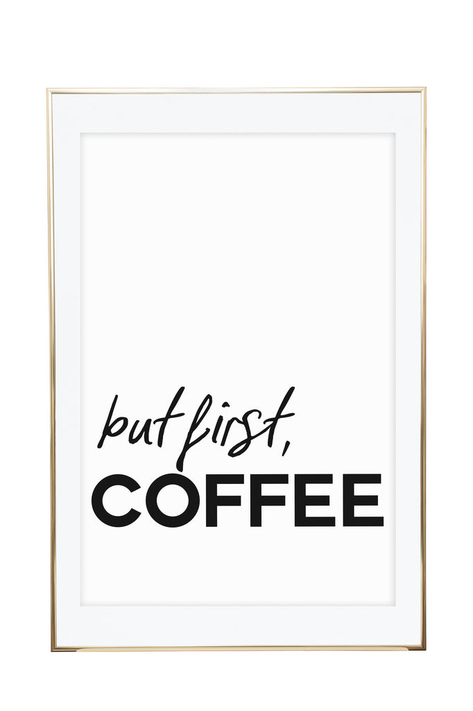 """But first coffee"" Unframed"