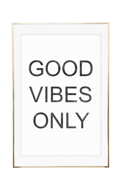 """Good vibes only"" unframed"