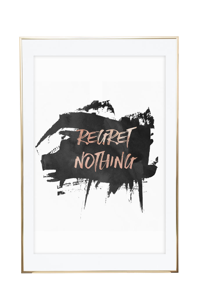 """Regret nothing"" Unframed"