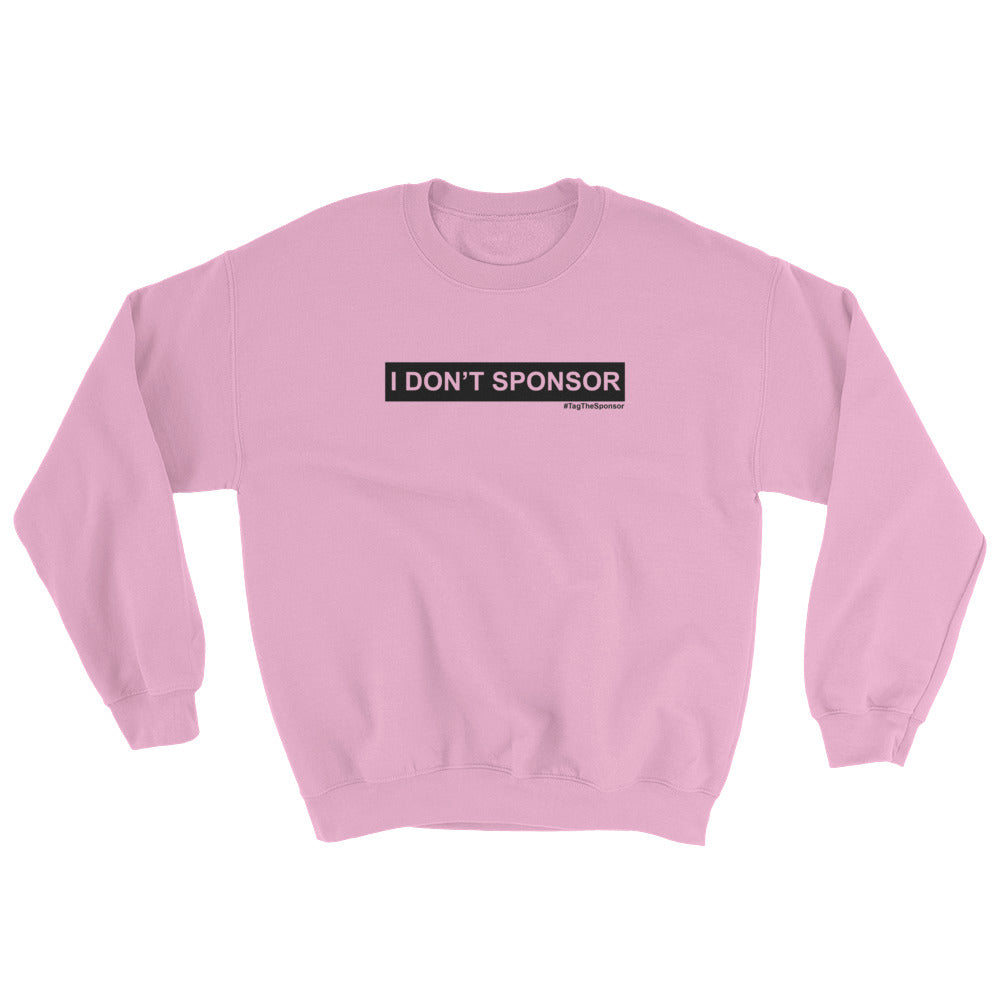 I Don't Sponsor (Black Logo) (Multiple Colors) Sweatshirt