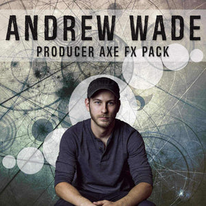 ANDREW WADE - PRODUCER AXE FX PACK