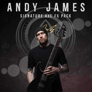 ANDY JAMES - SIGNATURE AXE FX PACK