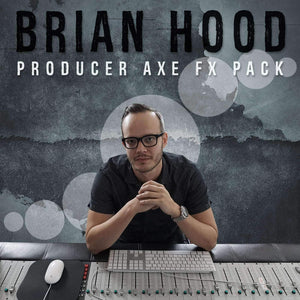 BRIAN HOOD - PRODUCER AXE FX PACK