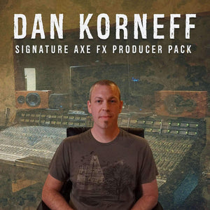 DAN KORNEFF - PRODUCER AXE FX PACK