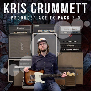 KRIS CRUMMETT - PRODUCER AXE FX PACK 2.0