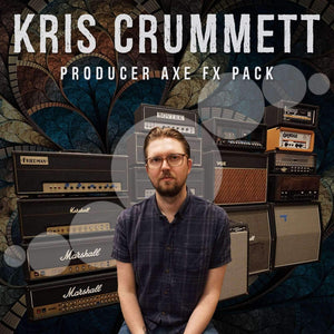 KRIS CRUMMET - PRODUCER AXE FX PACK 1.0