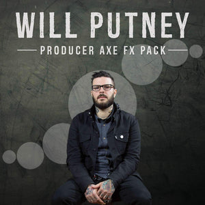 WILL PUTNEY - PRODUCER AXE FX PACK