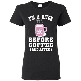 I'm a B*tch Before Coffee T-Shirt - Coffee Before Wine
