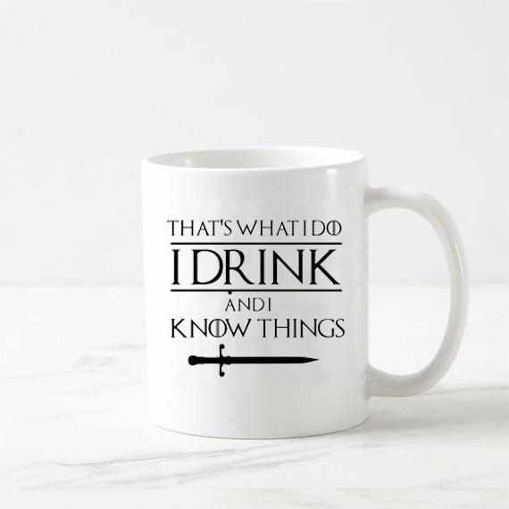 Game of Thrones That's What I Do I Drink and I Know Things Coffee Mug