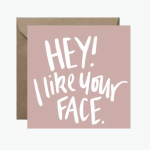 Hey! I Like Your Face Greeting Card