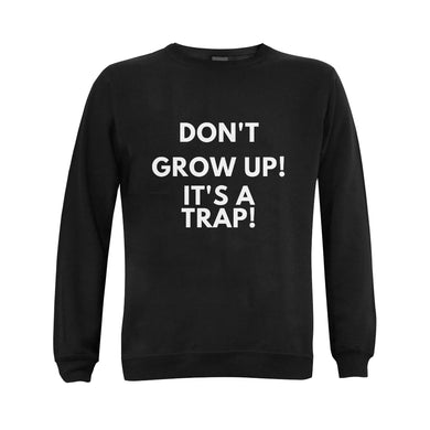DONT GROW UP UNISEX WOMENS SWEATSHIRT 9 COLORS
