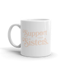 Support Your Sisters Mug