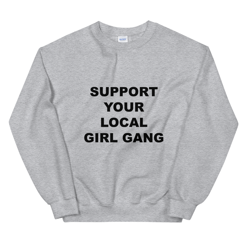 Support Your Local Girl Gang Grey Crewneck