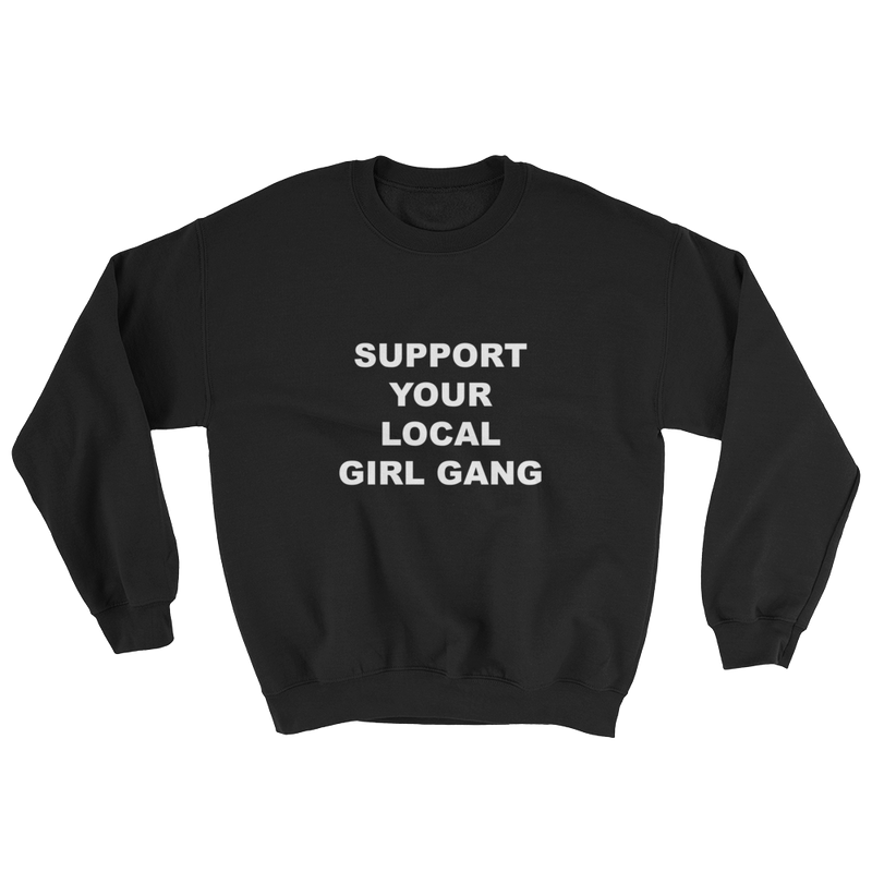 Support Your Local Girl Gang Crewneck Black