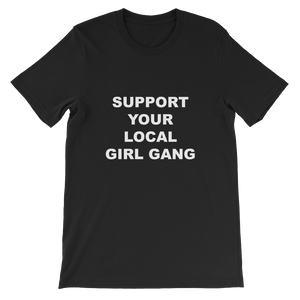 Support Your Local Girl Gang Black Unisex T-Shirt