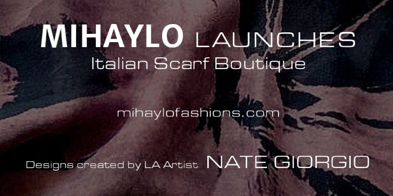 MIHAYLO LAUNCHES ITALIAN SCARF BOUTIQUE!