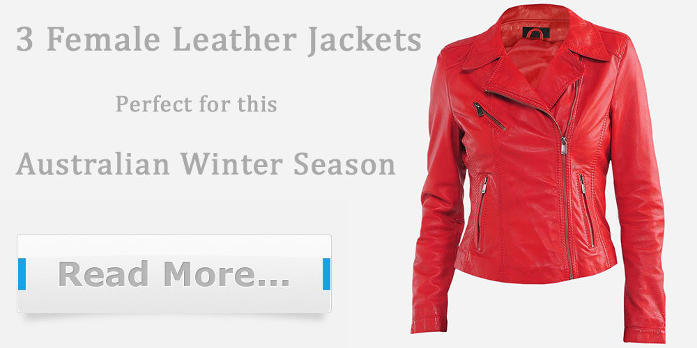 3 Female Leather Jackets Perfect for this Australian Winter Season