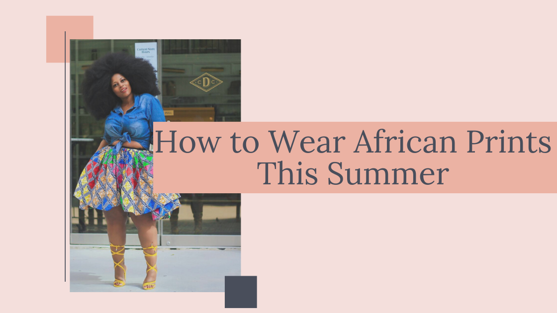 How to Wear African Prints This Summer – Part 1