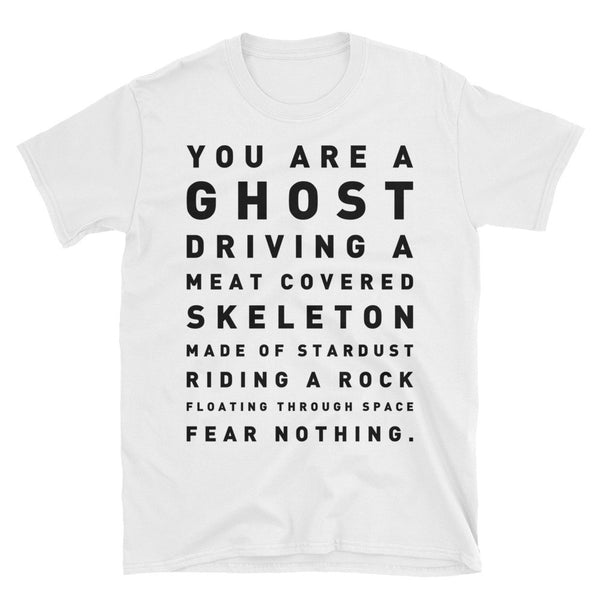 You're a ghost driving a meat coated skeleton made from stardust Unisex T-Shirt White
