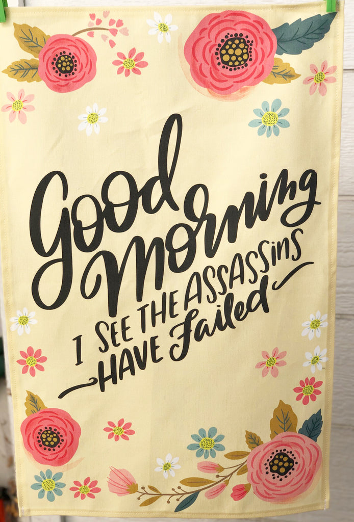 "CONTINUED SALE! ""Good Morning - I See the Assassins Have Failed"" Linen/Cotton Dish Towel"
