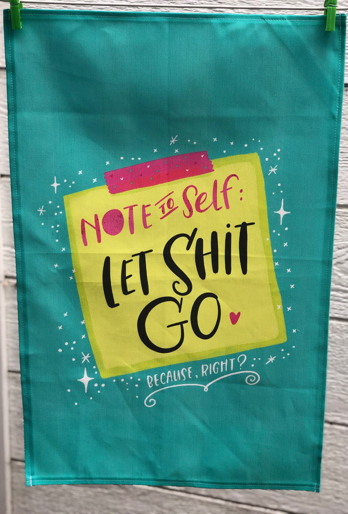 "CONTINUED SALE! ""Note to Self: Let S*** Go - Because, Right?"" Linen/Cotton Dish Towel"
