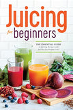 Juicing for Beginners: The Essential Guide to Juicing Recipes