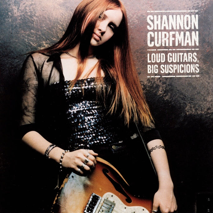 Curfman, Shannon : Loud Guitars, Big Suspicions  C