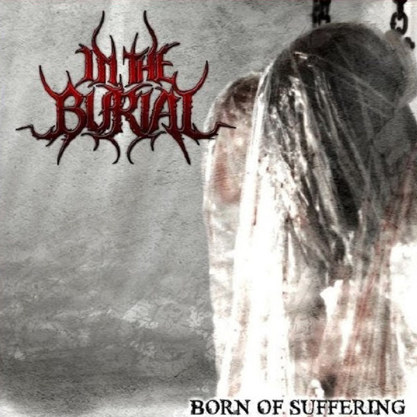 In The Burial : Born Of Suffering  CD