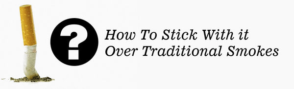 How to Stick With It Over Traditional Smokes