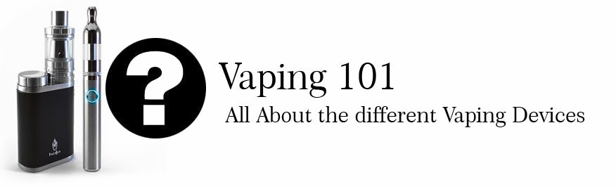 Vaping 101 - All About the different vaping devices