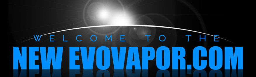 Welcome To The All New EVO Vapor Website