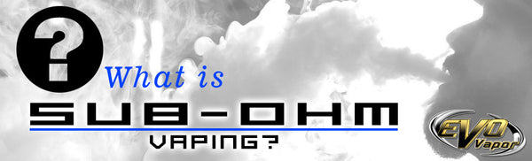 What is Sub-Ohm Vaping?