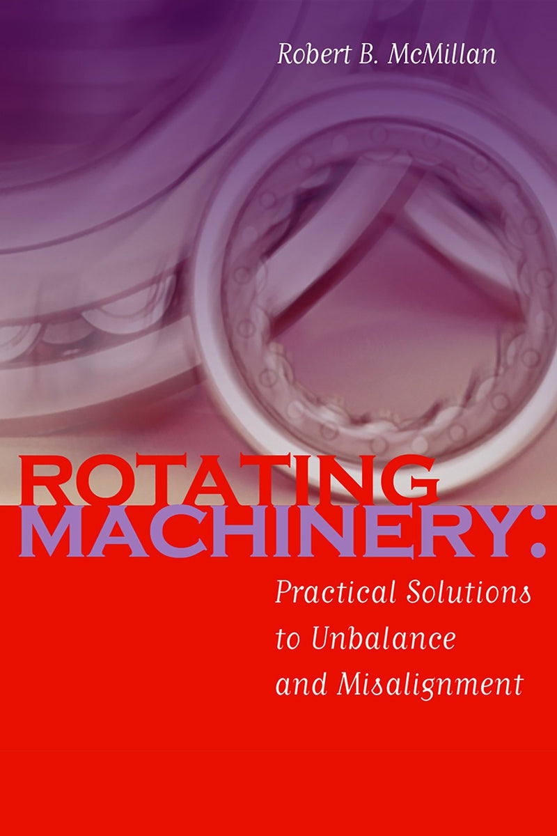 Rotating Machinery: Practical Solutions To Unbalance & Misalignment