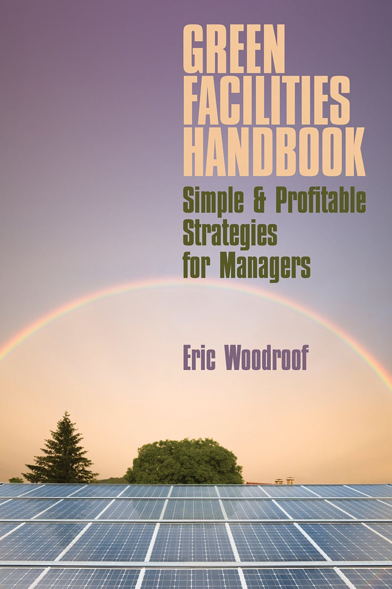 Green Facilities Handbook: Simple & Profitable Strategies For Managers - AEE Programs