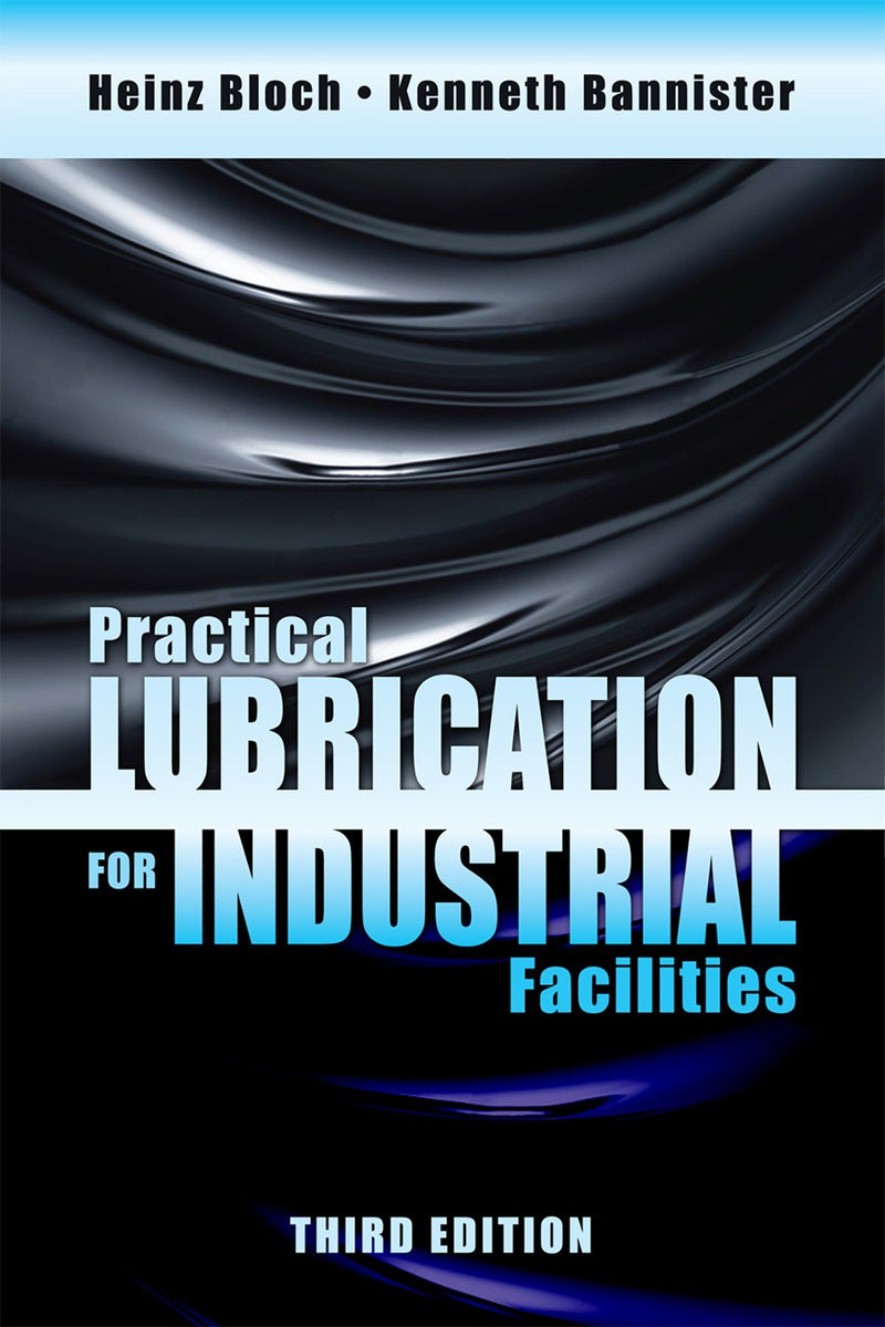 Practical Lubrication For Industrial Facilities, 3rd Edition