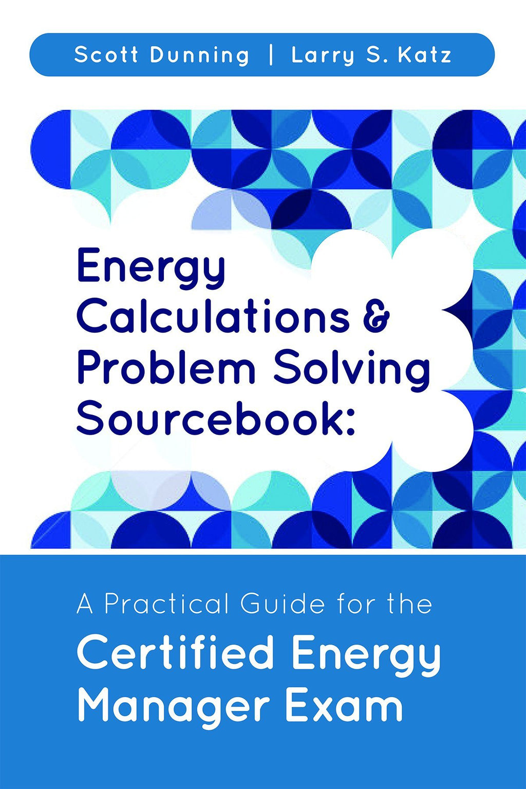 Energy Calculations & Problem Solving Sourcebook: A Practical Guide for the Certified Energy Manager Exam - AEE Programs