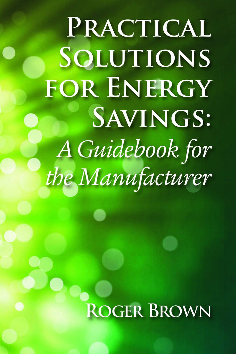 Practical Solutions for Energy Savings: A Guidebook for the Manufacturer