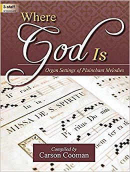 Where God Is: Organ Settings of Plainchant Melodies