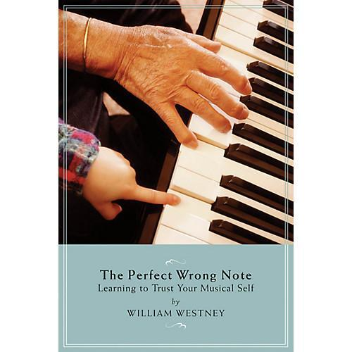 The Perfect Wrong Note - Learning to Trust Your Musical Self