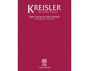 Kreisler for Solo Piano - Eight Pieces by Fritz Kreisler Transcribed for Solo Piano