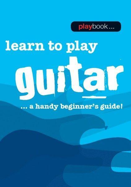 Playbook - Learn to Play Guitar... A Handy Beginner's Guide!
